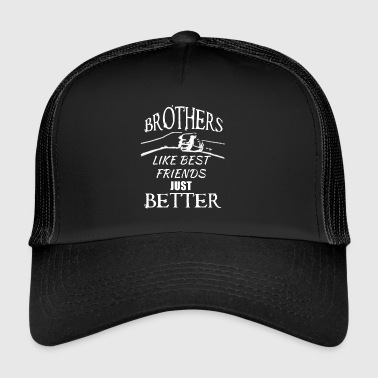Brothers better than best friends - Trucker Cap