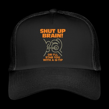 Shut Up Brain, eller jeg vil stablere deg med et Q-tips! - Trucker Cap