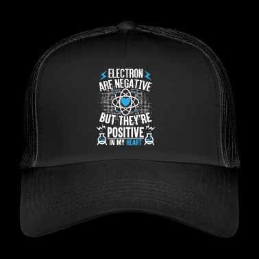 Electron are positive in my heart - Trucker Cap