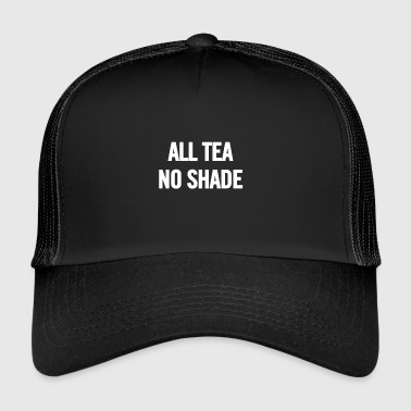All Tea No Shade White - Trucker Cap