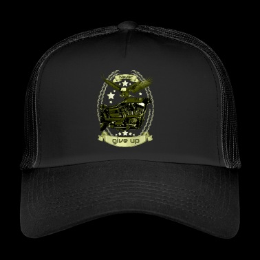 Never give up never give up - Trucker Cap