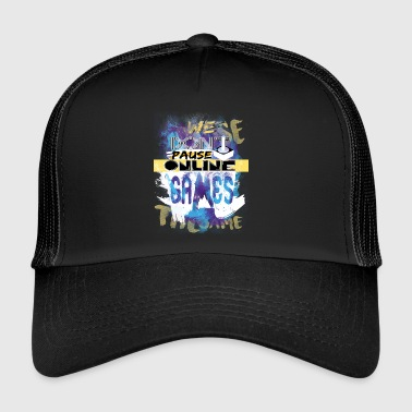 We do not pause games - Trucker Cap
