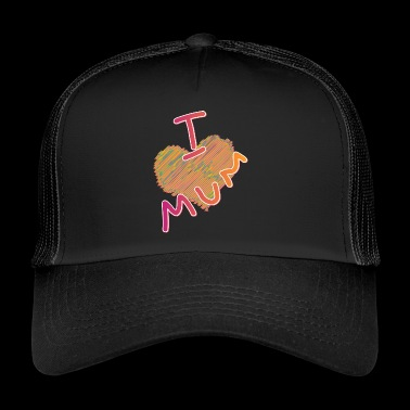 I love mum, I love mom - Trucker Cap