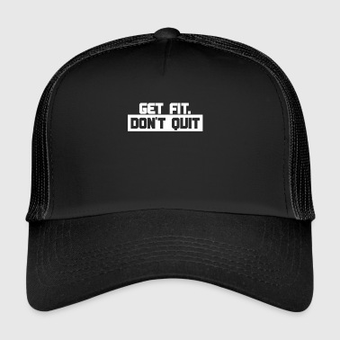 Get Fit - Dont Quit - Motivatie Shirt - Trucker Cap
