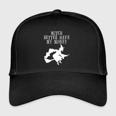 witch better have my money Halloween costume - Trucker Cap
