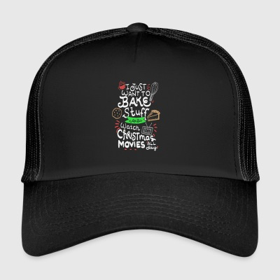 just want to bake stuff and watch Christmas movies - Trucker Cap