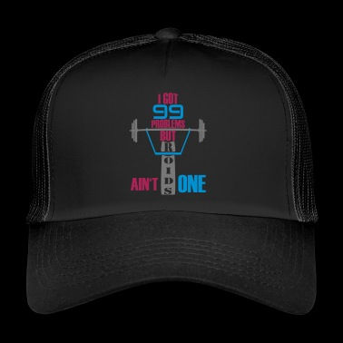 I got 99 problems but steroids is not one - Trucker Cap