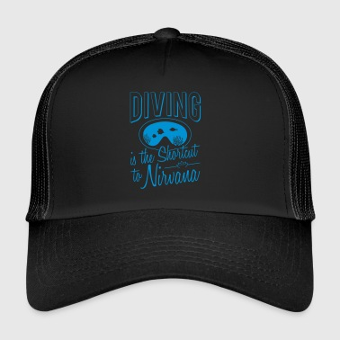 Diving is the shortcut to Nirvana gift - Trucker Cap