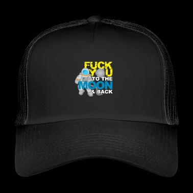 Fuck you to the moon and back provocation gift - Trucker Cap