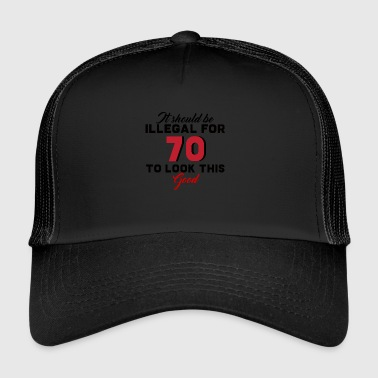 70. Birthday: It Should Be Illegal For 70 To - Trucker Cap