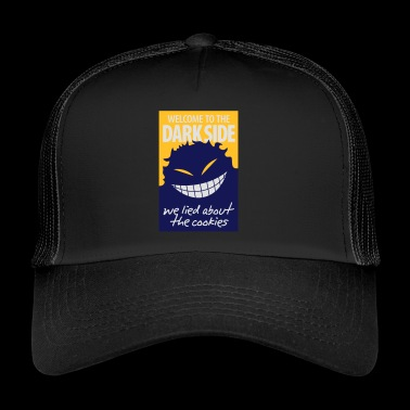 Welcome To The Dark Side,We Lied About The Cookies - Trucker Cap