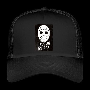 Hockey Mask Have An Ice Day Poster - Trucker Cap