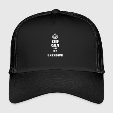 Unknown Rivals Keep Calm and be unknown - Trucker Cap