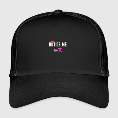 Notice me - Trucker Cap