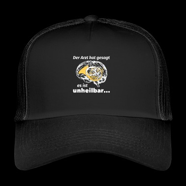 The doctor said it is incurable - Trucker Cap