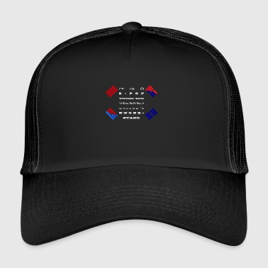 It´s a kpop thing you probably wouldn´t understand - Trucker Cap