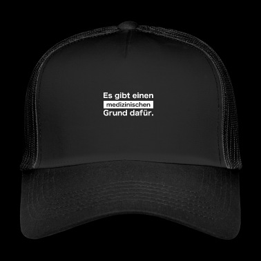 There is a medical reason - Trucker Cap