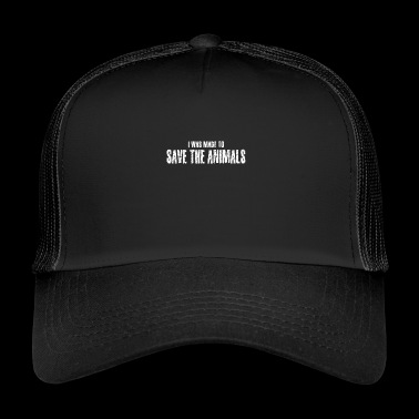 Animal welfare - I was made to save the animals - Trucker Cap
