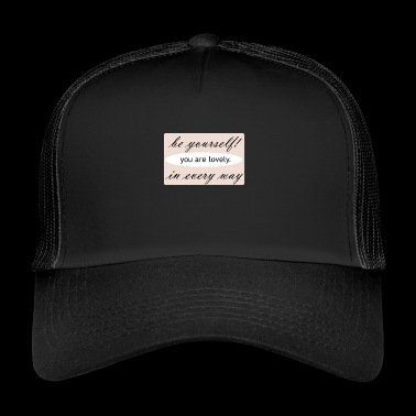 you are lovely. You are lovely. - Trucker Cap