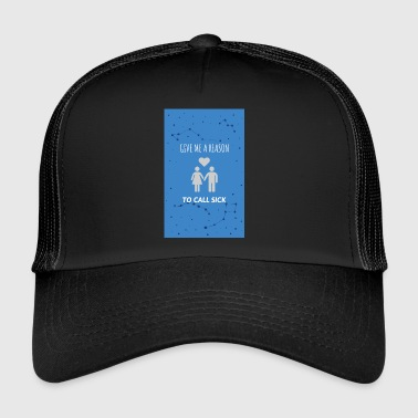 To call sick - Trucker Cap