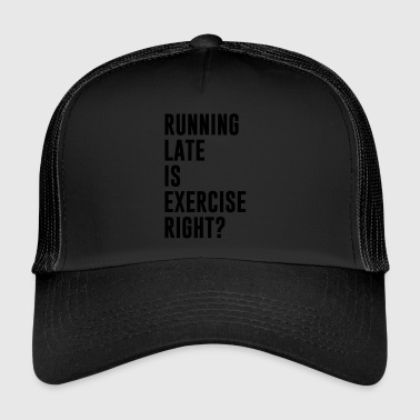 Running late is exercise right? - Trucker Cap