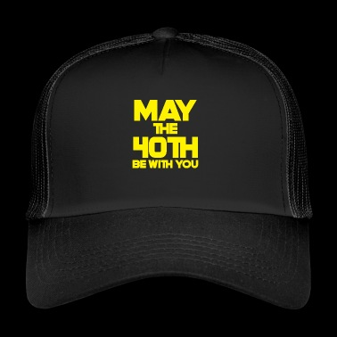 40th Birthday: May The 40th Be With You - Trucker Cap