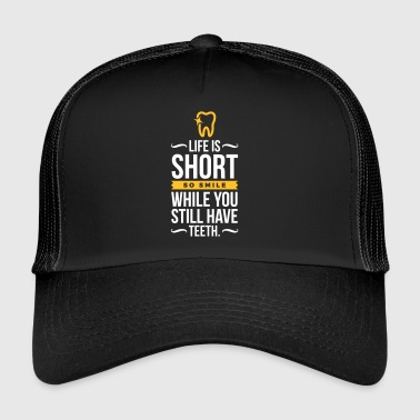 Life Is Short. Smile While You Have Teeth! - Trucker Cap