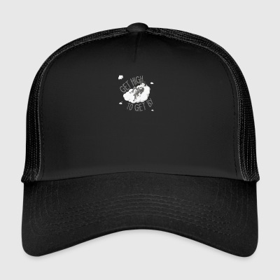Get high to get by - Trucker Cap