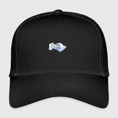 Born_to_be - Trucker Cap