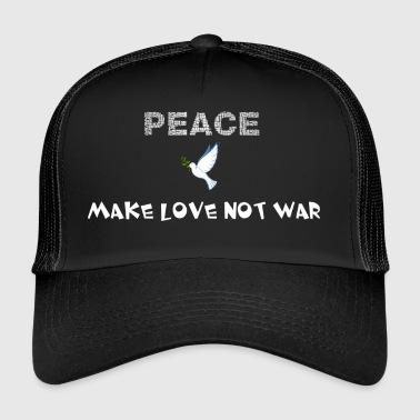 Peace - Make love not war - Trucker Cap