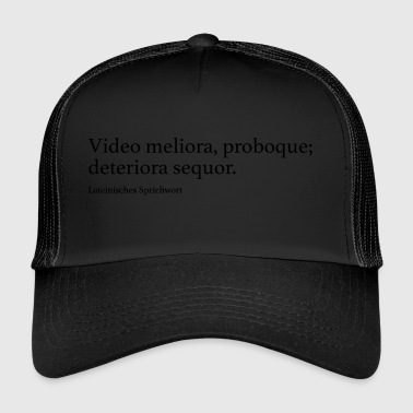 Video meliora, proboque; deteriora sequor. - Trucker Cap