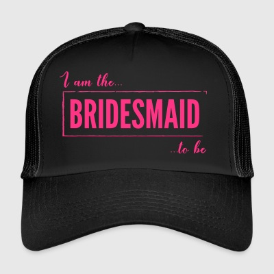 I am the Bridesmaid To Be in Pink - Trucker Cap