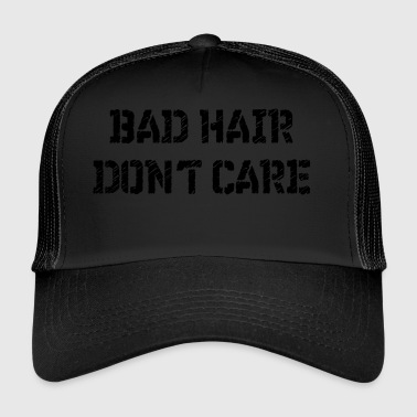 Bad hair don't care - Trucker Cap