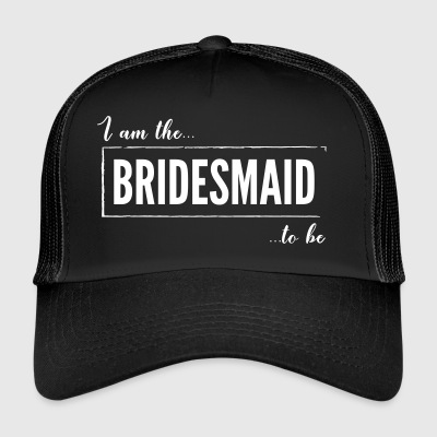 I am the Bridesmaid to be Black - Trucker Cap