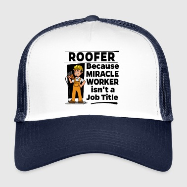 Worker Proud Roofer - Miracle Worker - Trucker Cap