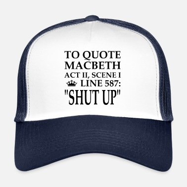 45f9a0aa Macbeth To quote Macbeth, shut up the gift - Trucker Cap