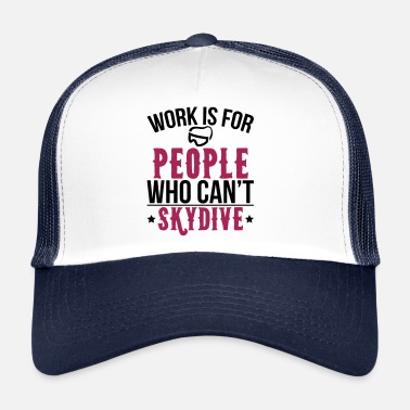 Birdman Work is for people who can not skydive - Trucker Cap