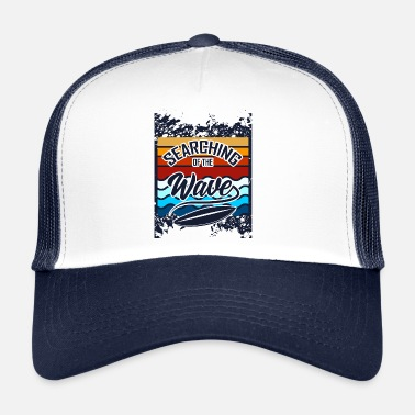 What Search the waves - Trucker Cap