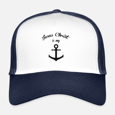 Jesus JESUS CHIST IS MY ANCHOR CHRISTIAN RELIGION CHRIST - Trucker Cap