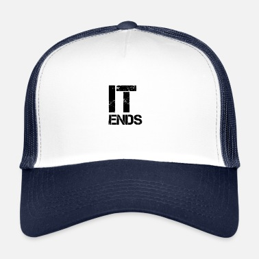 End it ends - Trucker Cap