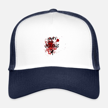 Intimidating Why Serious Gift, Blood - Trucker Cap