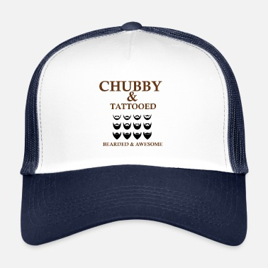 Chubby Chubby and tattooed bearded and ingenious - Trucker Cap