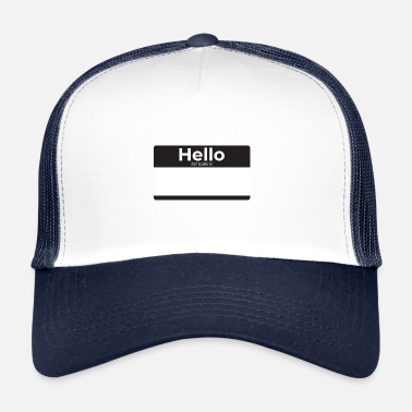 Hello My Name Is hello my name - Trucker Cap