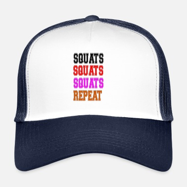 Squat squats squats squats repeat - Trucker Cap