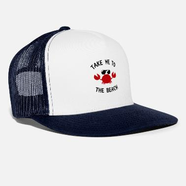 Take me to the beach Funny Summer Beach Crab Lover - Trucker Cap