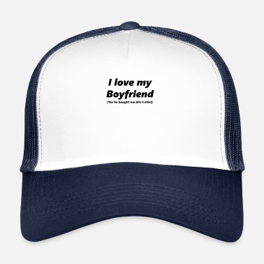 I Love My Boyfriend I love my boyfriend - Trucker Cap