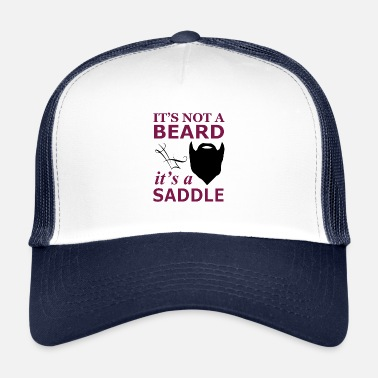 Saddle It is not a beard, but a saddle - Trucker Cap
