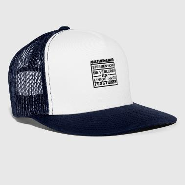 Mathematician pain dying functions saying - Trucker Cap