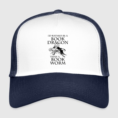 Book Worm I'd Rather Be A Book Dragon Than A Book Worm - Trucker Cap