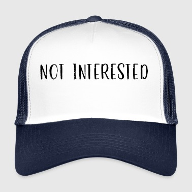 NOT INTERESTED - Trucker Cap